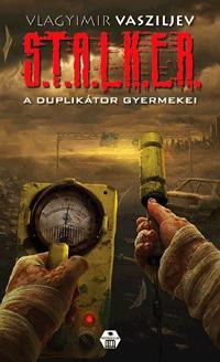 Vlagyimir Vasziljev: S.T.A.L.K.E.R. - A duplikátor gyermekei -  (Könyv)