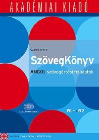 Szabó Péter: SzövegKönyv - Angol szövegértési feladatok B1+ B2 - Alapfok, középfok -  (Könyv)