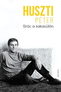 Huszti Péter: Srác a kakasülőn -  (Könyv)