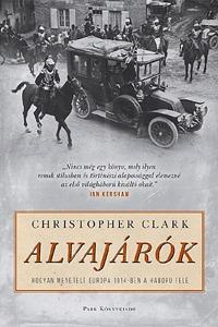 Christopher Clark: Alvajárók - Hogyan menetelt Európa 1914-ben a háború felé -  (Könyv)