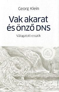 Georg Klein: Vak akarat és önző DNS - Válogatott esszék -  (Könyv)