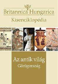 Az antik világ - Görögország - Britannica Hungarica kisenciklopédia -  (Könyv)