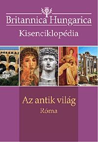 Az antik világ - Róma - Britannica Hungarica kisenciklopédia -  (Könyv)