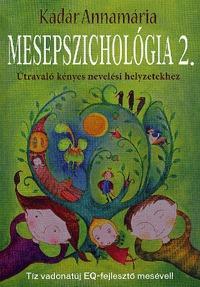 Kádár Annamária: Mesepszichológia 2. - Útravaló kényes nevelési helyzetekhez -  (Könyv)