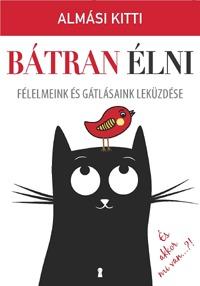 Almási Kitti: Bátran élni - Félelmeink és gátlásaink leküzdése -  (Könyv)