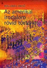 Bollobás Enikő: Az amerikai irodalom rövid története -  (Könyv)
