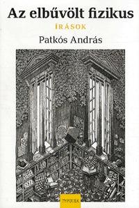Patkós András: Az elbűvölt fizikus - Írások -  (Könyv)