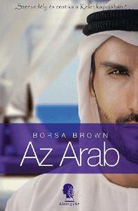 Borsa Brown: Az Arab - Szenvedély és erotika a Kelet kapujában -  (Könyv)