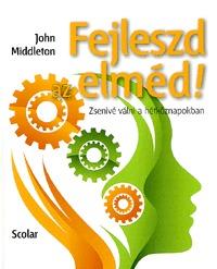 John Middleton: Fejleszd az elméd! - Zsenivé válni a hétköznapokban -  (Könyv)
