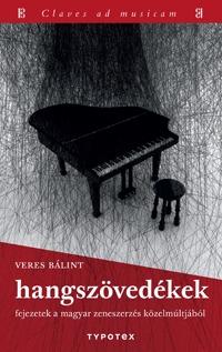 Veres Bálint: Hangszövedékek - Fejezetek a magyar zeneszerzés közelmúltjából -  (Könyv)
