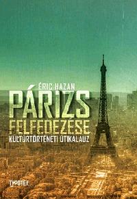 Éric Hazan: Párizs felfedezése - Kultúrtörténeti útikalauz -  (Könyv)