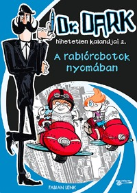 Fabian Lenk: A rablórobotok nyomában - Dr. Dark hihetetlen kalandjai 2. -  (Könyv)