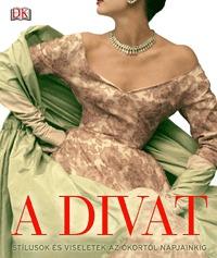 A divat - Stílusok és viseletek az ókortól napjainkig -  (Könyv)