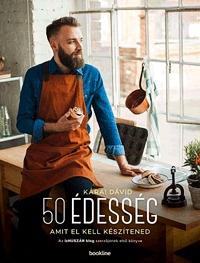 Kárai Dávid: 50 édesség amit el kell készítened -  (Könyv)