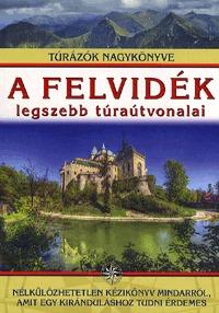 Kisida András, Német-Bucsi Attila, Szigeti-Böröcz Ferenc: A Felvidék legszebb túraútvonalai - Túrázók nagykönyve -  (Könyv)