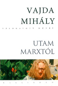 Vajda Mihály: Utam Marxtól - Vajda Mihály Válogatott Művei 2. - Várható -  (Könyv)
