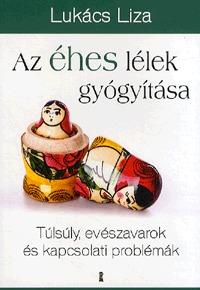 Lukács Liza: Az éhes lélek gyógyítása - Túlsúly, evészavarok és kapcsolati problémák -  (Könyv)