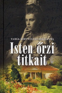 Varga-Körtvélyes Zsuzsanna: Isten őrzi titkait -  (Könyv)