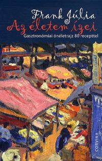 Frank Júlia: Az életem ízei - Gasztronómiai önéletrajz 80 recepttel -  (Könyv)