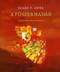 Szabó T. Anna: Fűszermadár -  (Könyv)