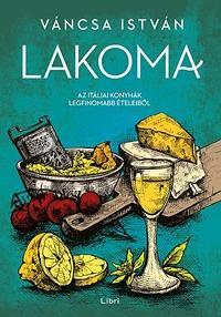 Váncsa István: Lakoma 2. - Az itáliai konyhák legfinomabb ételeiből -  (Könyv)