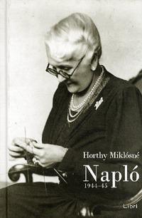 Horthy Miklósné: Napló 1944-45 -  (Könyv)