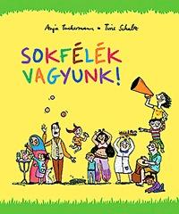 Anja Tuckermann, Tine Schulz: Sokfélék vagyunk! -  (Könyv)
