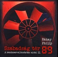 Rákay Philip: Szabadság tér '89 - A rendszerváltoztatás aktái II. - A rendszerváltoztatás aktái II. -  (Könyv)