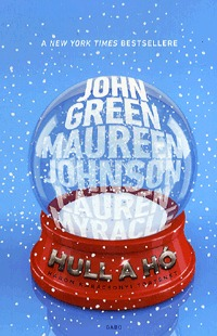 John Green, Maureen Johnson, Lauren Myracle: Hull a hó -  (Könyv)