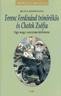 Beate Hammond: Ferenc Ferdinánd trónörökös és Chotek Zsófia - Egy nagy szerelem története -  (Könyv)