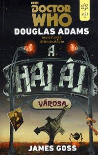 Douglas Adams, James Goss: Doctor Who - A halál városa - David Fisher története alapján -  (Könyv)