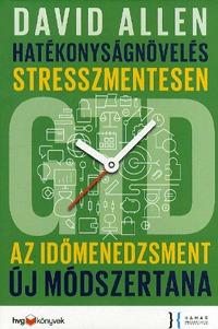 David Allen: Hatékonyságnövelés stresszmentesen - GTD Az időmenedzsment új módszertana -  (Könyv)