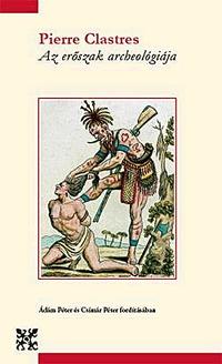 Pierre Clastres: Az erőszak archeológiája -  (Könyv)