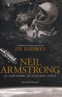 Jay Barbree: Neil Armstrong - Az első ember, aki a Holdra lépett -  (Könyv)