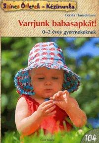 Cecilia Hanselmann: Varrjunk babasapkát! - 0-2 éves gyermekeknek -  (Könyv)
