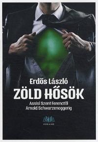 Erdős László: Zöld hősök - Assisi Szent Ferenctől Arnold Schwarzeneggerig -  (Könyv)