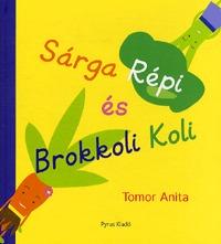 Tomor Anita: Sárga Répi és Brokkoli Koli -  (Könyv)