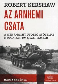 Robert Kershaw: Az arnhemi csata - A Wehrmacht utolsó győzelme nyugaton, 1944. szeptember -  (Könyv)