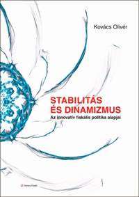 Kovács Olivér: Stabilitás és dinamizmus - Az innovatív fiskális politika alapjai -  (Könyv)