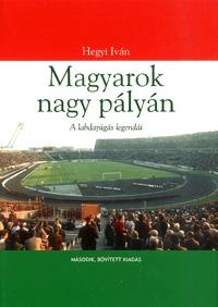 Hegyi Iván: Magyarok nagy pályán - Második, bővített kiadás -  (Könyv)