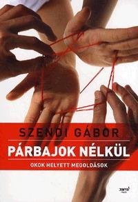 Szendi Gábor: Párbajok nélkül - Okok helyett megoldások -  (Könyv)