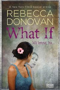 Rebecca Donovan: What If - Mi lenne, ha... -  (Könyv)