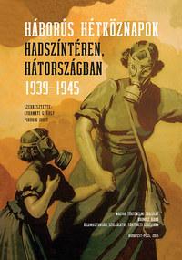 Háborús hétköznapok hadszíntéren, hátországban 1939-1945 -  (Könyv)