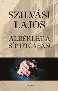 Szilvási Lajos: Albérlet a Síp utcában -  (Könyv)