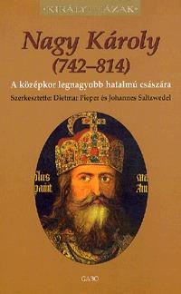 Johannes Saltzwedel, Dietmar Pieper: Nagy Károly (742-814) - A középkor legnagyobb hatalmú császára -  (Könyv)