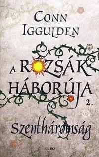 Conn Iggulden: A Rózsák háborúja 2. - Szentháromság -  (Könyv)