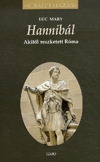 Luc Mary: Hannibál - Akitől reszketett Róma - Királyi házak -  (Könyv)