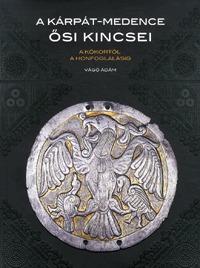Vágó Ádám: A Kárpát-medence ősi kincsei - A kőkortól a honfoglalásig -  (Könyv)