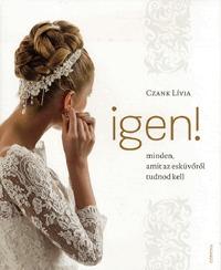 Czank Lívia: Igen! - Minden, amit az esküvőről tudnod kell -  (Könyv)