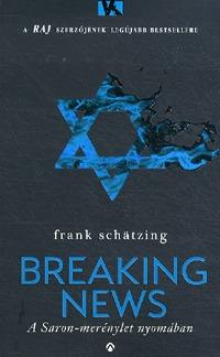 Frank Schätzing: Breaking News - A Saron-merénylet nyomában - A Saron-merénylet nyomában -  (Könyv)